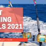 Best Fishing Reels 2021 Review and Buyer's Guide